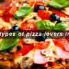Different Types of Pizza Lovers in Pakistan