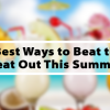 5 Best Ways to Beat the Heat Out This Summer