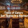 Types of Eaters You Get To See In a Restaurant