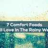 7 Comfort Foods We All Love In The Rainy Weather