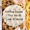 Evening Snacks That We All Love To Munch